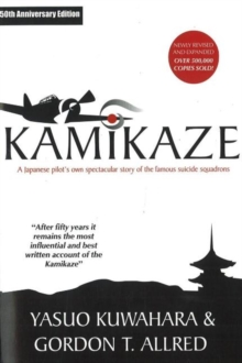 Kamikaze : A Japanese Pilot's Own Spectacular Story of the Famous Suicide Squadrons, Paperback / softback Book