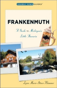 Frankenmuth : A Guide to Michigan's Little Bavaria, Paperback Book