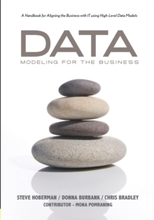 Data Modeling for the Business : A Handbook for Aligning the Business with IT Using High-Level Data Models, Paperback Book