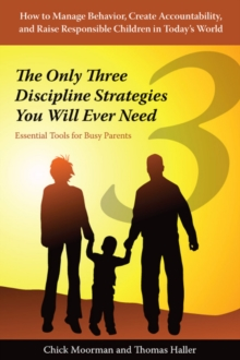 Only Three Discipline Strategies You Will Ever Need : Essential Tools for Busy Parents, Paperback Book