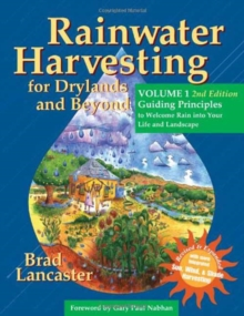 Rainwater Harvesting for Drylands and Beyond, Volume 1 : Guiding Principles to Welcome Rain into Your Life and Landscape, Paperback / softback Book