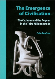 The Emergence of Civilisation : The Cyclades and the Aegean in the Third Millennium BC, Hardback Book