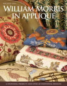 William Morris in Applique : 6 Stunning Projects and Over 40 Individual Designs, Paperback Book