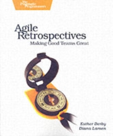 Agile Retrospectives - Making Good Teams Great, Paperback / softback Book