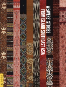 Weavers' Stories from Island Southeast Asia, Paperback / softback Book