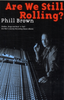 Are We Still Rolling? : Studios, Drugs and Rock 'n' Roll - One Man's Journey Recording Classic Albums, Paperback Book