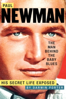 Paul Newman, The Man Behind the Baby Blues : His Secret Life Exposed, Hardback Book