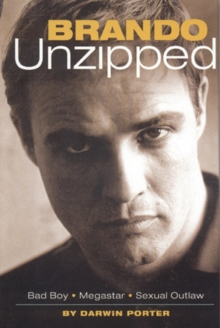 Brando Unzipped : Marlon Brando:  Bad Boy, Megastar, Sexual Outlaw, EPUB eBook