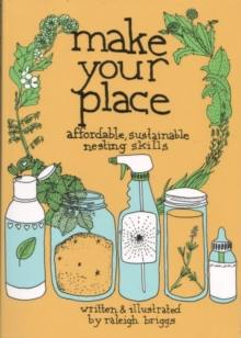 Make Your Place : Affordable, Sustainable Nesting Skills, Paperback / softback Book