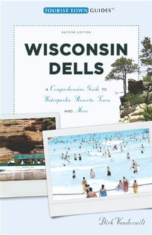 Wisconsin Dells : A Comprehensive Guide to Waterparks, Resorts, Tours and More, Paperback Book