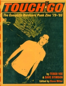 Touch And Go : The Complete Hardcore Punk Zine '79-'83, Paperback Book