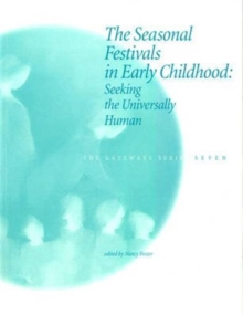 The Seasonal Festivals in Early Childhood : Seeking the Universally Human, Paperback Book