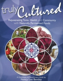 Truly Cultured : Rejuvenating Taste, Health & Community with Naturally Fermented Foods, Paperback Book