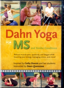 Dahn Yoga for Ms and Similar Conditions : Reduce Muscle Pain, Spasticity, and Fatigue While Boosting Your Energy, Managing Stress and More!, Digital Book