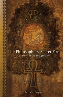 Philosophers' Secret Fire, the : A History of the Imagination, Paperback / softback Book