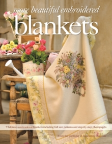 More Beautiful Embroidered Blankets : 9 Glorious Embroidered Blankets Including Full Size Patterns and Step-by-Step Photographs, Paperback / softback Book