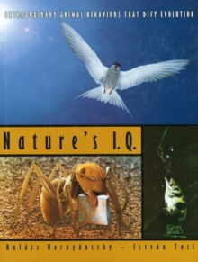Nature's IQ : Extraordinary Animal Behaviors That Defy Evolution, Paperback Book