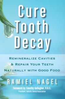 Cure Tooth Decay: Remineralize Cavities and Repair Your Teeth Naturally with Good Food [Second Edition], EPUB eBook