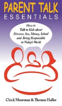Parent Talk Essentials : How to Talk to Kids about Divorce, Sex, Money, School and Being Responsible in Today's World, Paperback Book