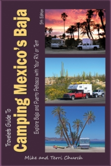 Traveler's Guide to Camping Mexico's Baja : Explore Baja and Puerto Penasco with Your RV or Tent, Paperback Book
