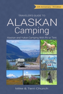 Traveler's Guide to Alaskan Camping : Alaskan & Yukon Camping with RV or Tent, Paperback Book