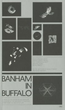 Banham in Buffalo : P. Reyner Banham Fellowships at the University at Buffalo School of Architecture, Paperback Book