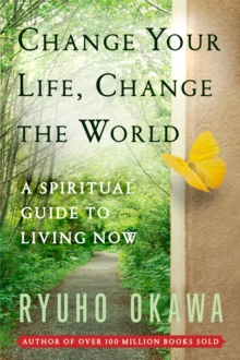 Change Your Life Change the World : A Spiritual Guide to Living Now, EPUB eBook