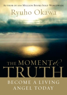 The Moment of Truth : Become A Living Angel Today, EPUB eBook