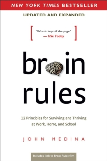Brain Rules (Updated and Expanded) : 12 Principles for Surviving and Thriving at Work, Home, and School, Paperback / softback Book