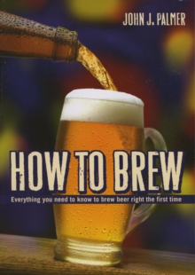 How to Brew : Everything you need to know to brew beer right the first time, EPUB eBook