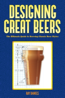 Designing Great Beers : The Ultimate Guide to Brewing Classic Beer Styles, EPUB eBook