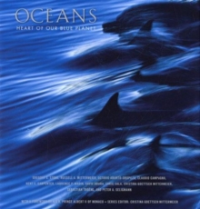 Oceans: Heart of Our Blue Planet, Hardback Book