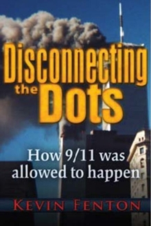 Disconnecting the Dots : How 9/11 Was Allowed to Happen, Paperback / softback Book