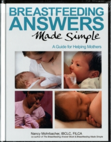 Breastfeeding Answers Made Simple : A Guide for Helping Mothers, Paperback / softback Book
