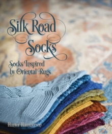 Silk Road Socks : Socks Inspired by Oriental Rugs, Paperback Book