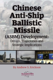 Chinese Anti-Ship Ballistic Missile (ASBM) Development : Drivers, Trajectories, and Strategic Implications, EPUB eBook