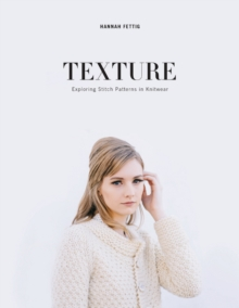Texture : Exploring Knitted Stitch Patterns, Paperback Book