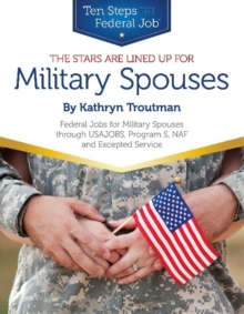 Stars Are Lined Up for Military Spouses : Federal Jobs for Military Spouses Through USAJOBS, Program S, NAF & Excepted Service Ten Steps to a Federal Job (R) for Military Personnel & Spouses, Paperback Book