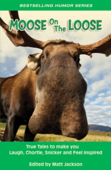 Moose on the Loose : True Tales to Make you Laugh, Chortle, Snicker and Feel Inspired, Paperback Book