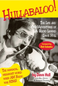 Hullabaloo! : The Life and (Mis)Adventures of L.A. Radio Legend Dave Hull, EPUB eBook