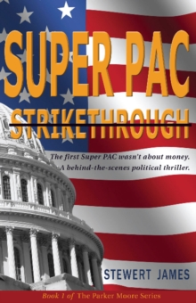 Super PAC Strikethrough : The first Super PAC wasn't about the money. A behind-the-scenes political thriller., Paperback Book
