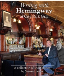 Writing with Hemingway at City Park Grill : A Collection of Short Stories, Hardback Book