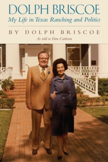 Dolph Briscoe : My Life in Texas Ranching and Politics, Paperback Book