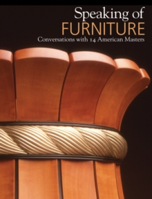 Speaking of Furniture : Conversations with 14 American Masters, Hardback Book