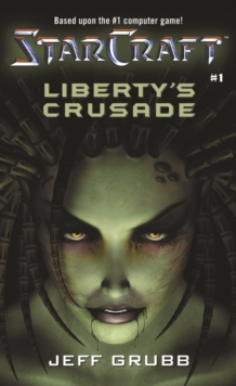 Starcraft: Liberty's Crusade : Liberty's Crusade, Paperback Book