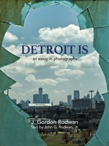 Detroit is : An Essay in Photographs, Hardback Book