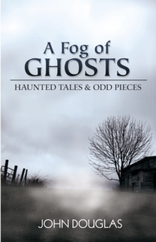 A Fog of Ghosts : Haunted Tales & Odd Pieces, EPUB eBook