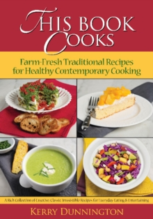 This Book Cooks : Farm-Fresh Traditional Recipes for Healthy Contemporary Cooking, Paperback Book