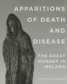 Apparitions of Death and Disease : The Great Hunger in Ireland, Paperback Book