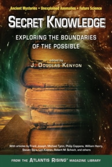 Secret Knowledge : Expanding the Boundaries of the PossibleAncient Mysteries,Unexplained Anomalies, Future Science, Paperback Book